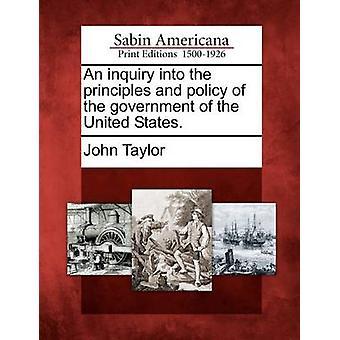 En utredning om de principer och politik av regeringen av Förenta staterna. av Taylor & John