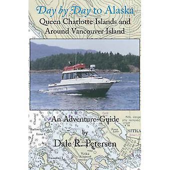Tag für Tag zu Alaska Queen Charlotte Inseln und um Vancouver Island von Petersen & Dale R.