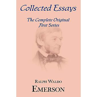 Collected Essays Complete Original First Series by Emerson & Ralph Waldo