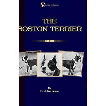 The Boston Terrier A Vintage Dog Books Breed Classic by Rousuck & E.J.