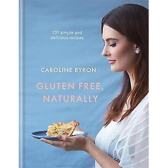 Gluten vrije - uiteraard - 101 eenvoudige en lekkere recepten door Gluten F