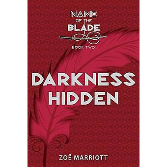 Darkness Hidden - The Name of the Blade - Book Two by Zoe Marriott - Z
