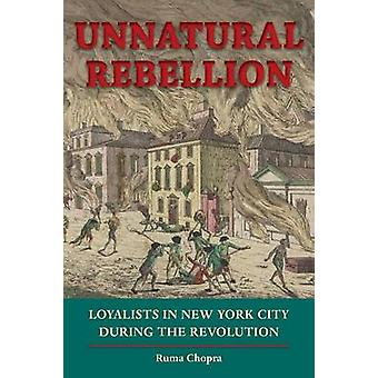 Unnatural Rebellion - Loyalists in New York City During the Revolution