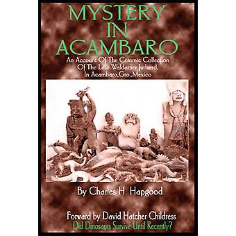 Mystery in Acambaro - Did Dinosaurs Survive until Recently? by Charles