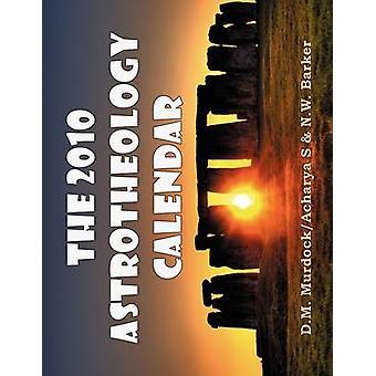 The 2010 Astrotheology Calendar by D M Murdock - Acharya S - N W Bark