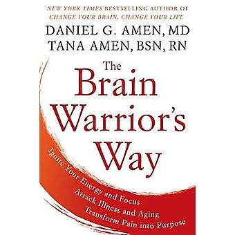 The Brain Warrior's Way - Ignite Your Energy And Focus - Attack Illnes