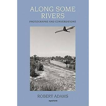 Along Some Rivers - Photographs and Conversations by Robert Adams - Ri