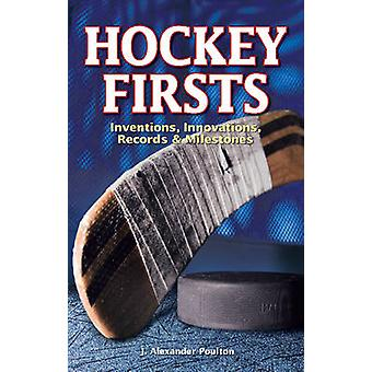 Hockey Firsts - Inventions - Innovations - Records & Milestones by J.
