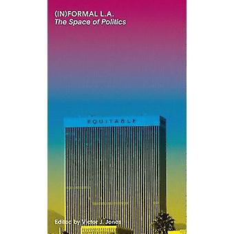 (In)Formal La - The Space of Politics by Victor J Jones - 978193874004