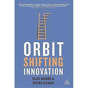OrbitShifting Innovation The Dynamics of Ideas That Create History by Devaiah & Devika