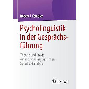 Psycholinguistik in der Gesprchsfhrung Theorie und Praxis einer psycholinguistischen Sprechaktanalyse af Feinbier & Robert J.