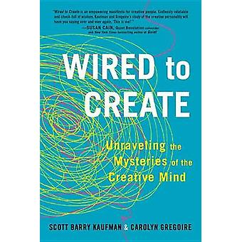 Wired to Create - Unraveling the Mysteries of the Creative Mind by Sci