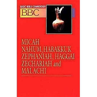 Basic Bible Commentary Volume 16 Micah Nahum Habakkuk Zephaniah Haggai Zechariah and Malachi by Abingdon Press