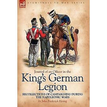 Journal of an Officer in the Kings German Legion Recollections of Campaigning During the Napoleonic Wars by Hering & John Frederick