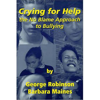 Crying for Help The No Blame Approach to Bullying by Robinson & George