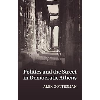 Politica e la strada in Democratic Athens di Alex Gottesman