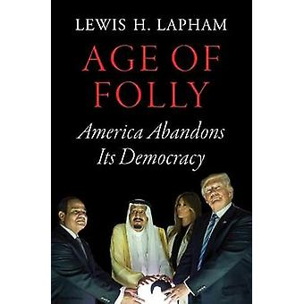 Age of Folly by Lewis H Lapham