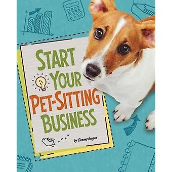 Start Your PetSitting Business by Tammy Gagne
