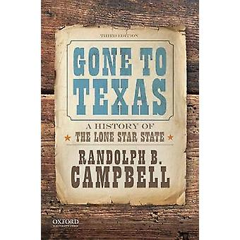 Gone to Texas - A History of the Lone Star State by Randolph B. Campbe