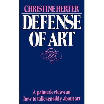 Defense of Art A Painters Views on How to Talk Sensibly about Art by Herter & Christine