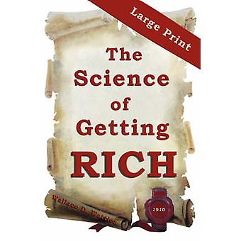 The Science of Getting Rich  Large Print Edition by Wattles & Wallace & D