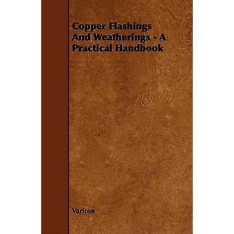 Copper Flashings and Weatherings  A Practical Handbook by Various