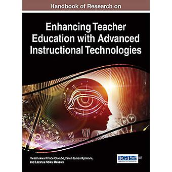 Handbook of Research on Enhancing Teacher Education with Advanced Instructional Technologies by Ololube & Nwachukwu Prince