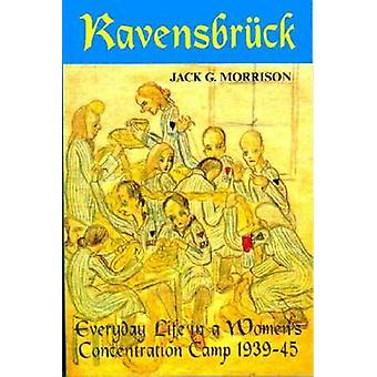 Ravensbruck Everyday Life in a Womens Concentration Camp by Morrison & Jack