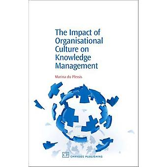 The Impact of Organisational Culture on Knowledge Management by Du Plessis & Marina