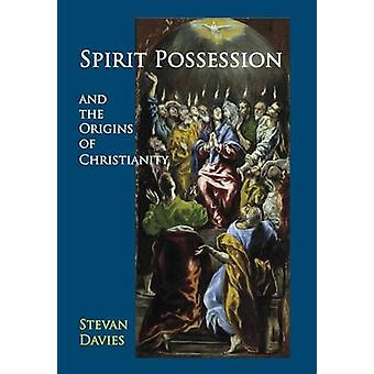 Spirit Possession and the Origins of Christianity by Davies & Stevan L.