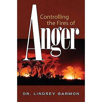 Controlling the Fires of Anger by Garmon & Lindsey
