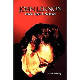 John Lennon Music Myth and Madness by Hendley & Nate