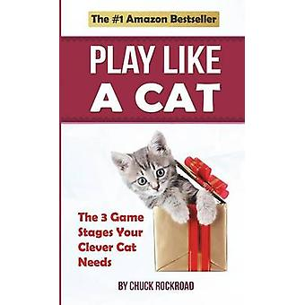 Play Like a Cat The 3 Game Stages Your Clever Cat Needs by Rockroad & Chuck