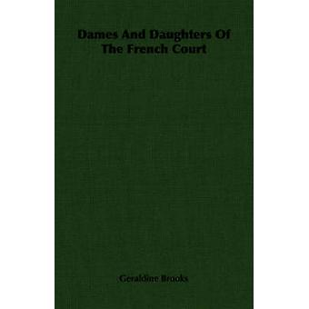 Dames And Daughters Of The French Court by Brooks & Geraldine