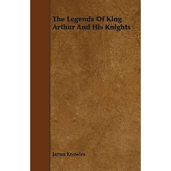 The Legends of King Arthur and His Knights by Knowles & James