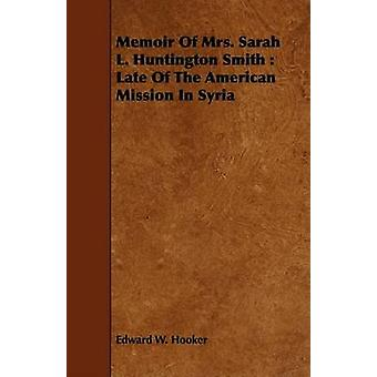 Memoir of Mrs. Sarah L. Huntington Smith Late of the American Mission in Syria by Hooker & Edward W.