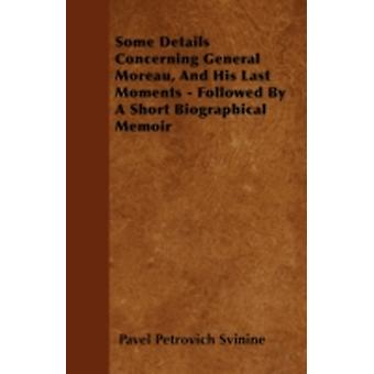 Some Details Concerning General Moreau And His Last Moments  Followed By A Short Biographical Memoir by Svinine & Pavel Petrovich