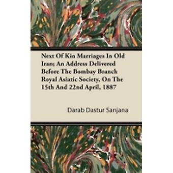 Next Of Kin Marriages In Old Iran An Address Delivered Before The Bombay Branch Royal Asiatic Society On The 15th And 22nd April 1887 by Sanjana & Darab Dastur