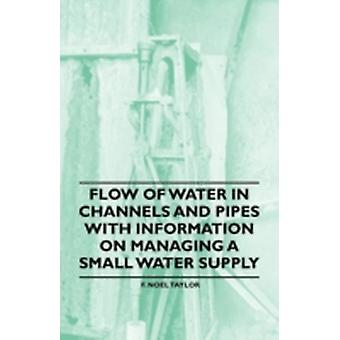 Flow of Water in Channels and Pipes  With Information on Managing a Small Water Supply by Taylor & F. Noel