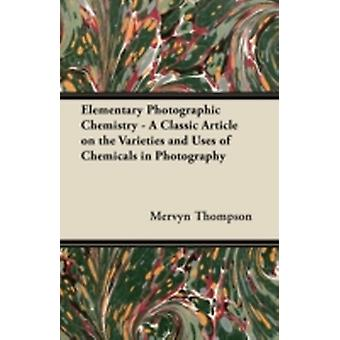 Elementary Photographic Chemistry  A Classic Article on the Varieties and Uses of Chemicals in Photography by Thompson & Mervyn