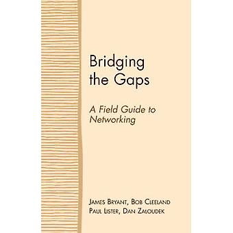 Bridging the Gaps A Field Guide to Networking by Bryant & James