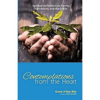 Contemplations from the Heart Spiritual Reflections on Family Community and the Divine by Kim & Grace JiSun