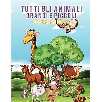 Tutti gli animali grandi e piccoli Coloring Book by Scholar & Young