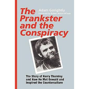 The Prankster and the Conspiracy The Story of Kerry Thornley and How He Met Oswald and Inspired the Counterculture by Gorightly & Adam