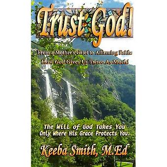 Trust God From a Mothers Grief to Affirming Faith How God Gives Us Twice As Much by Smith & Keeba