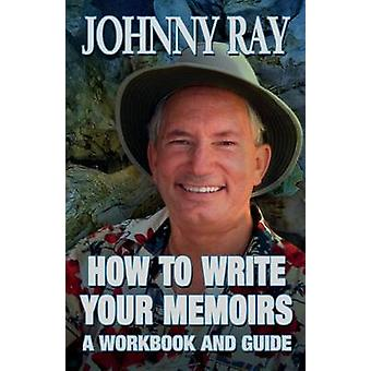 HOW TO WRITE YOUR MEMOIRS by RAY & JOHNNY