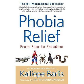 Phobia Relief From Fear to Freedom by Barlis & Kalliope