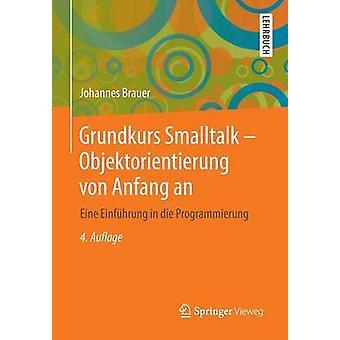 Grundkurs SmallTalk  Objektorientierung Von Anfang an Eine Einfuhrung in Die Programmierung by Brauer & Johannes