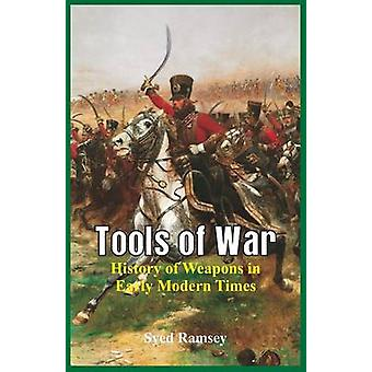 Tools of War  History of Weapons in Early Modern Times by Ramsey & Syed