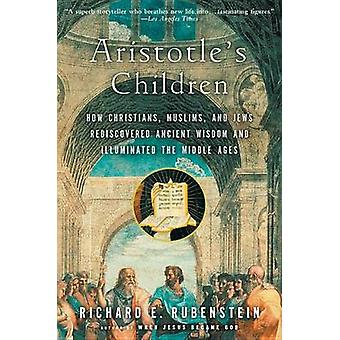 Aristotle's Children - How Christians - Muslims - and Jews Rediscovere